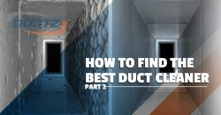 How To Find The Best Duct Cleaner – Part 2